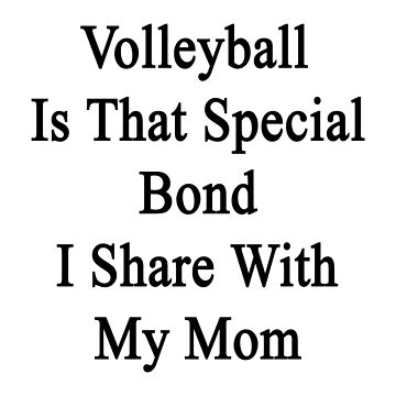 Volleyball Is That Special Bond I Share With My Mom  by supernova23