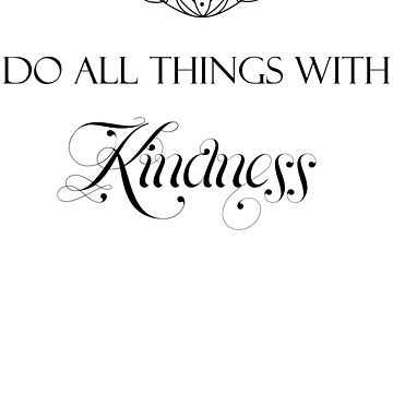 Do All Things With Kindness by JakeRhodes