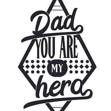 Dad You Are My Hero by JakeRhodes