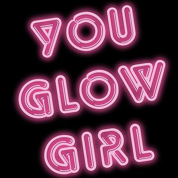 YOU GLOW GIRL Hot Pink Neon Sign by namibear