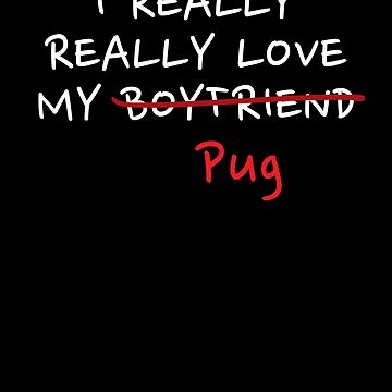 Funny Pug Shirts i really really love my boyfriend Pug shirt by reallsimplelife