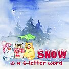 Snow is a 4-letter word by beelissa