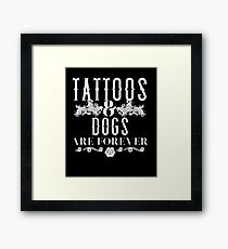 Tattoos and Dogs are Forever Tattoo Artist Pet Gift Shirt Framed Print