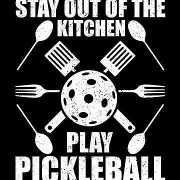 Pickleball Stay Out of the KicheN Play Pickleball by KanigMarketplac