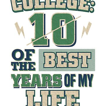 College Life 10 of the Best Years of My Life by KanigMarketplac