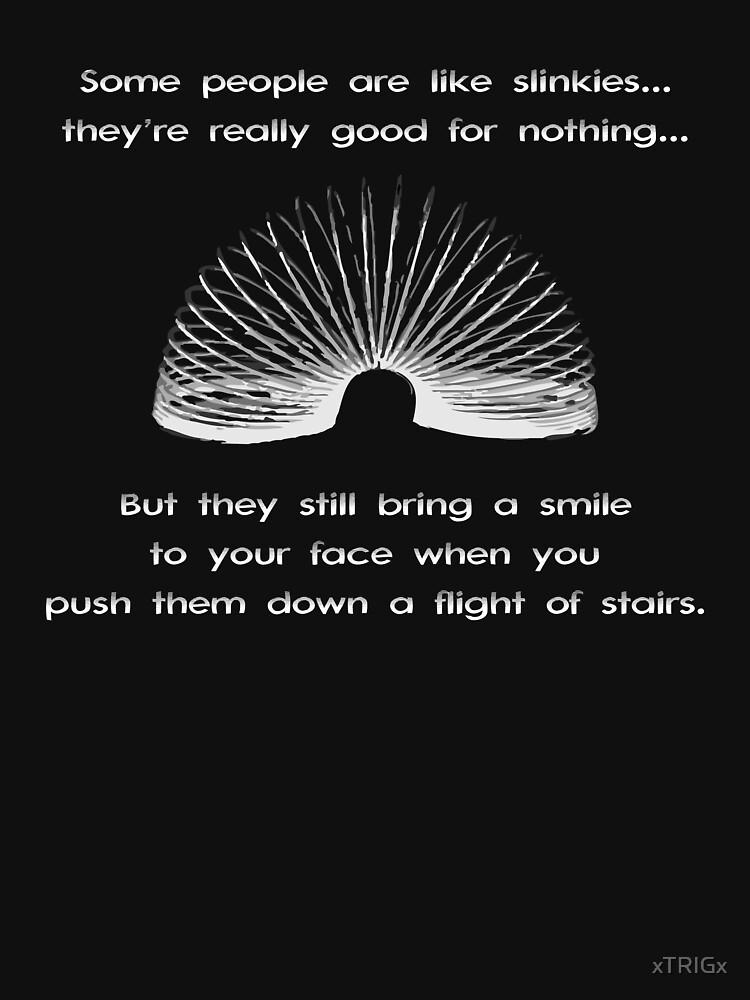 People Are Like Slinkies.. Revamped by xTRIGx