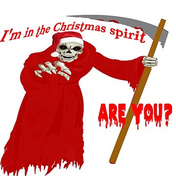 GRIM REAPER - I'M IN THE CHRISTMAS SPIRIT - ARE YOU? by TimForder