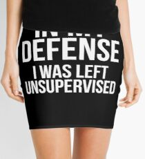 In My Defense I Was Left Unsupervised Fun Time Humor Mini Skirt