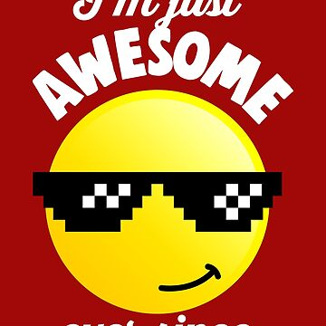 I'm Just Awesome Ever Since by VomHaus