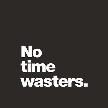 No Time Wasters by chestify