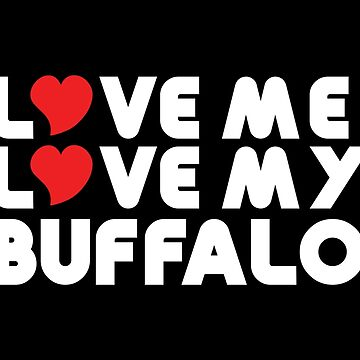 Love Me Love My Buffalo by iloveisaan