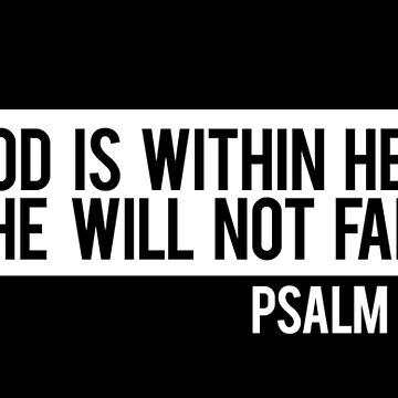 God Is Within Her, She Will Not Fall Psalm 46:5 by Lightfield