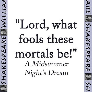 Lord What Fools These Mortals Be - Shakespeare by CrankyOldDude