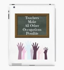 Teachers Make All Other Occupations Possible iPad Case/Skin