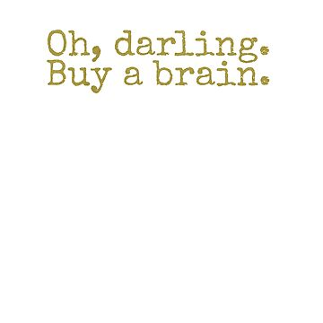 oh darling, buy a brain by jualcantara