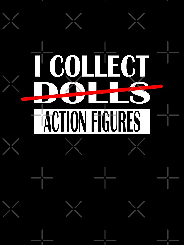 I Collect Dolls Action Figures by AaronKinzer