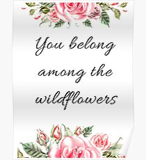 You belong among the wildflowers, Quotes, gayfeather, goldfields, red maids, wolly daisy, balloon flower, rose,  shepherd's clock, butterweed, bluebell, mountain pride,  sticky aster, blazing star Poster