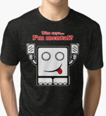 Who says I'm mental? Tri-blend T-Shirt