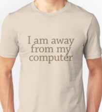 I am away from my computer Unisex T-Shirt