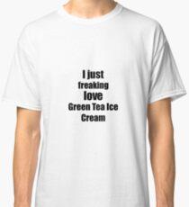 Green Tea Ice Cream Lover Gift I Love Dessert Funny Foodie Classic T-Shirt