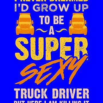 Super Sexy Truck Driver by fantasticdesign