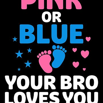 Pink or Blue Your Bro Loves You by Distrill