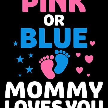 Pink or Blue Mommy Loves You by Distrill