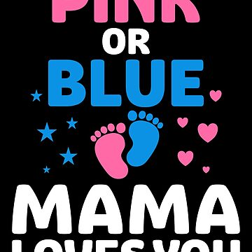 Pink or Blue Mama Loves You by Distrill
