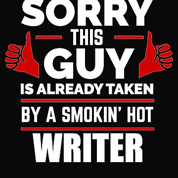 Sorry Guy Already taken by hot Writer by losttribe