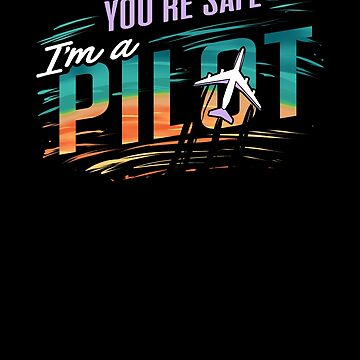 Youre Safe Im A Pilot by Distrill