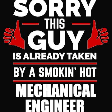 Sorry Guy Already taken by hot Mechanical Engineer Engineering by losttribe