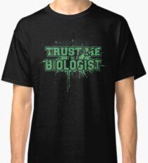 Trust me, I'm a biologist Classic T-Shirt