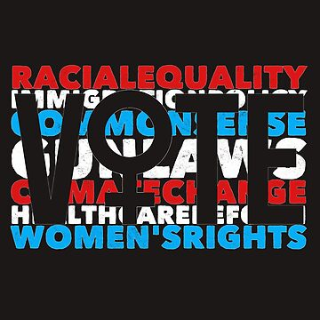 Political Quotes T Shirt Racial Equality Vote Women's Right Novelty Gift  by arnaldog