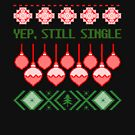 Ugly Christmas - Yep Still Single - Xmas Party Host gift - Christmas in July by LJCM
