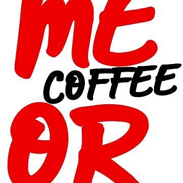 Give Me Coffee or STFU by JohnChocolate