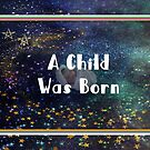 A Child was Born by Rosalie Scanlon