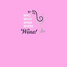 Who what when where Wine! by zorpzorp