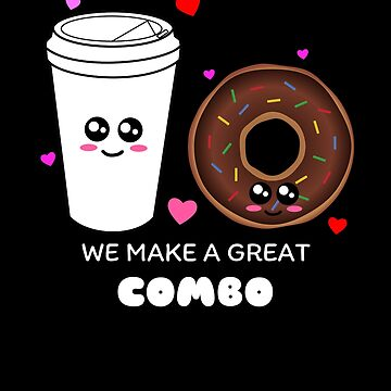 We Make A Great Combo Cute Coffee and Donut Pun by DogBoo