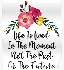 Life Is Lived In The Moment Poster