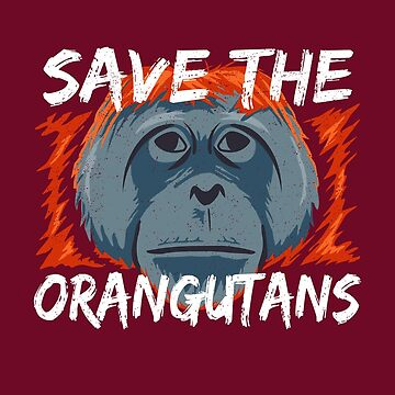 Save the Orangutans - Orangutan Conservation by Bangtees