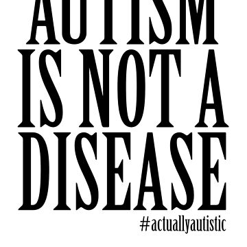 Autism Is Not A Disease by artpirate