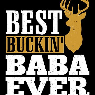 Best Buckin' Baba ever, T Shirt Gift for Papa/Grandpa  by BBPDesigns