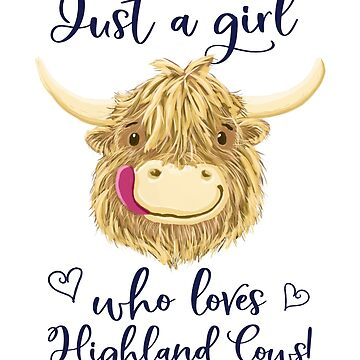 Just A Girl Who Loves Scottish Highland Cows by brodyquixote