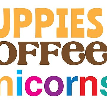 Puppies and coffees and unicorns. by jazzydevil