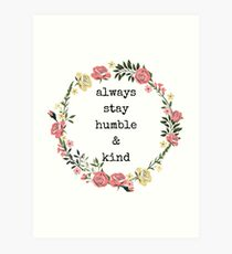 Always stay humble and kind, Quotes, Gifts, Presents, Watercolor flower crown, Colorful, Cheerful, Positive, Inspiring, Good vibes only Art Print
