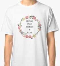 Always stay humble and kind, Quotes, Gifts, Presents, Watercolor flower crown, Colorful, Cheerful, Positive, Inspiring, Good vibes only Classic T-Shirt