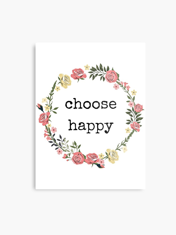 Choose Happy, Quotes, Gifts, Presents; cheerful, merry, joyful, blessed,  good vibes only, blissful, radiant, sunny, smile | Metal Print