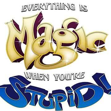 Everything is Magic When You're Stupid! by Kobi-LaCroix