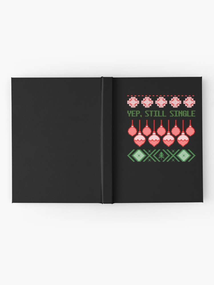 Alternate view of Ugly Christmas - Yep Still Single - Xmas Party Host gift - Christmas in July Hardcover Journal
