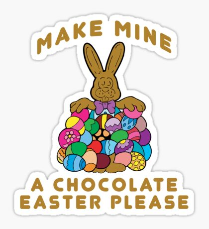 "Easter ""Make Mine A Chocolate Easter Please"" Sticker"